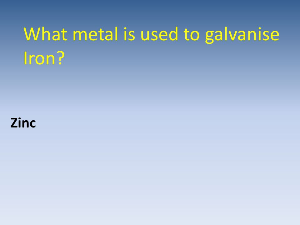 What metal is used to galvanise Iron
