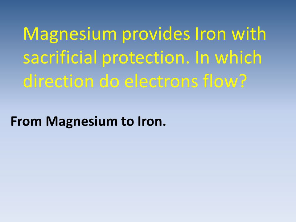 Magnesium provides Iron with sacrificial protection
