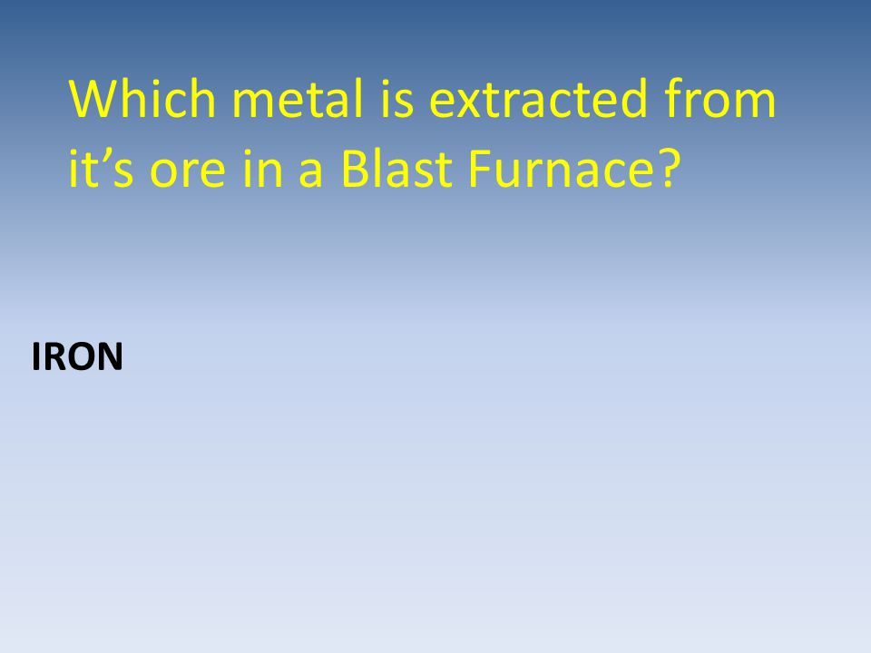 Which metal is extracted from it's ore in a Blast Furnace