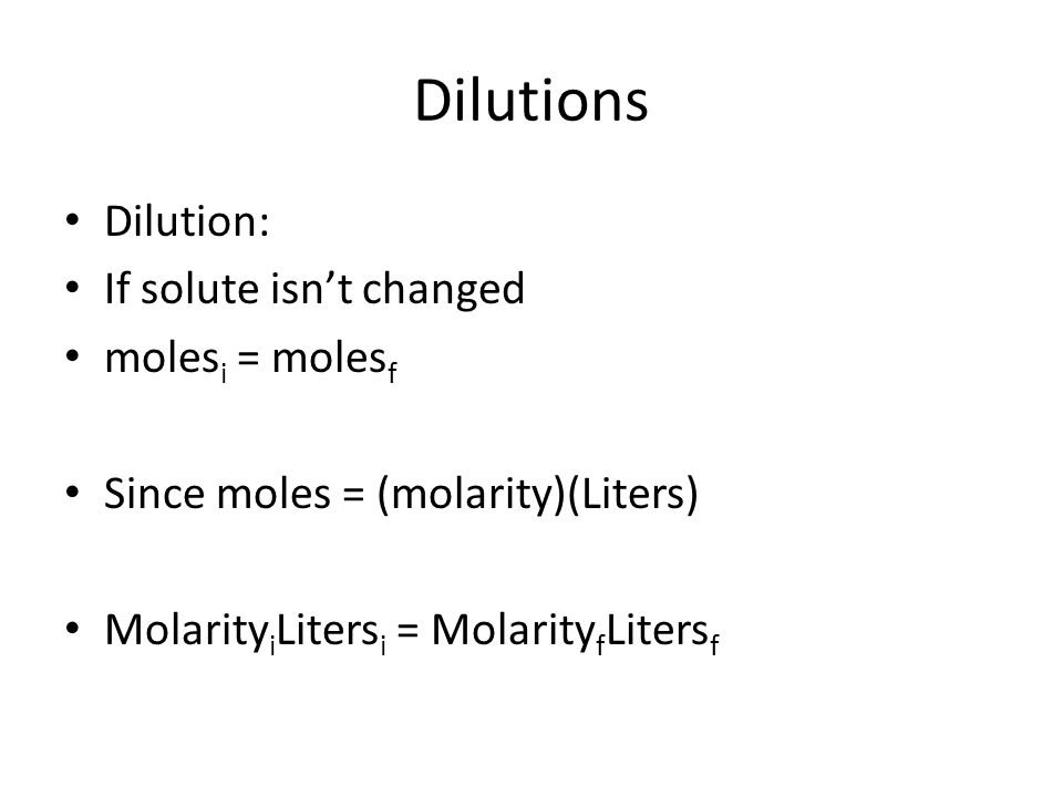 Dilutions Dilution: If solute isn't changed molesi = molesf