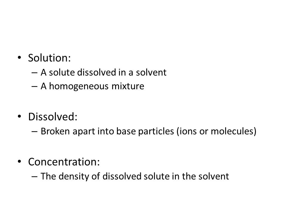 Solution: Dissolved: Concentration: A solute dissolved in a solvent