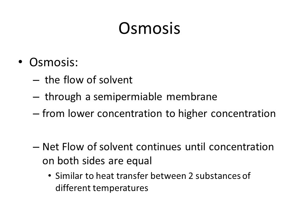 Osmosis Osmosis: the flow of solvent through a semipermiable membrane