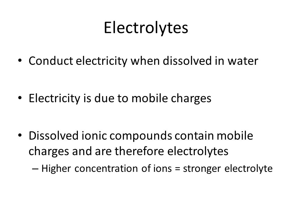 Electrolytes Conduct electricity when dissolved in water