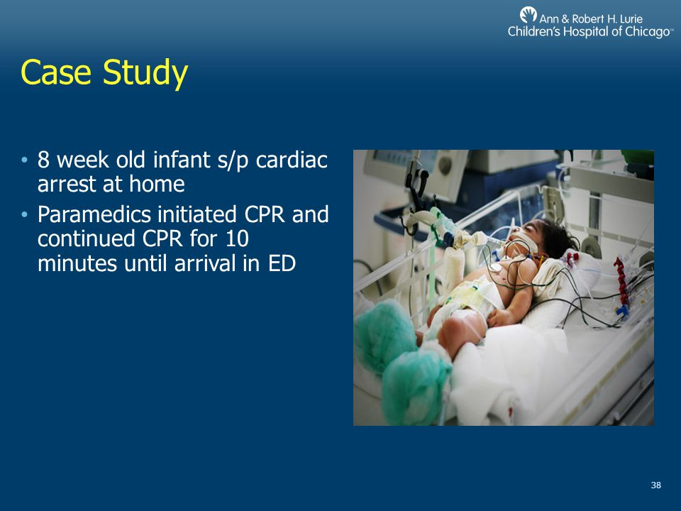 Case Study 8 week old infant s/p cardiac arrest at home