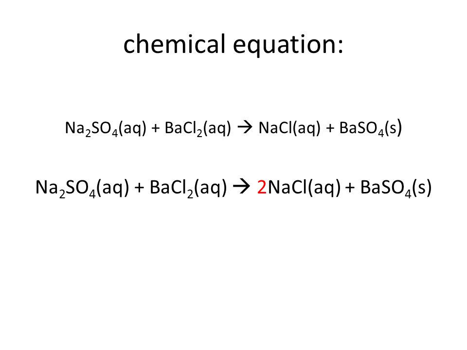 chemical equation: Na2SO4(aq) + BaCl2(aq)  2NaCl(aq) + BaSO4(s)