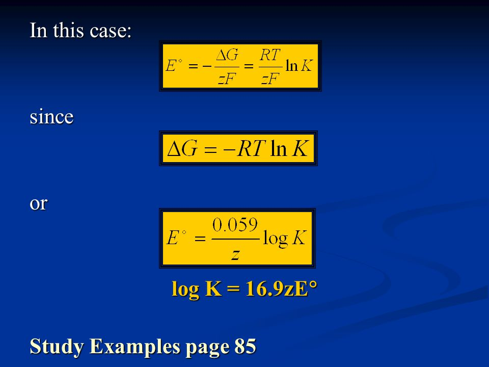 In this case: since or log K = 16.9zE Study Examples page 85