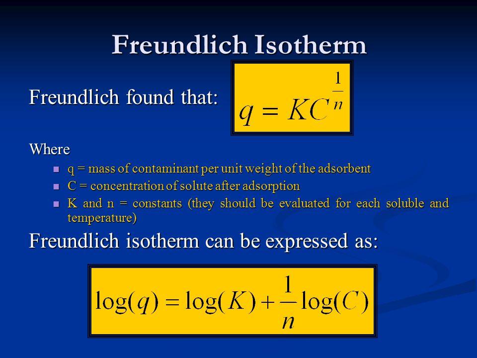 Freundlich Isotherm Freundlich found that: