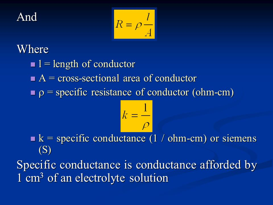And Where. l = length of conductor. A = cross-sectional area of conductor.  = specific resistance of conductor (ohm-cm)