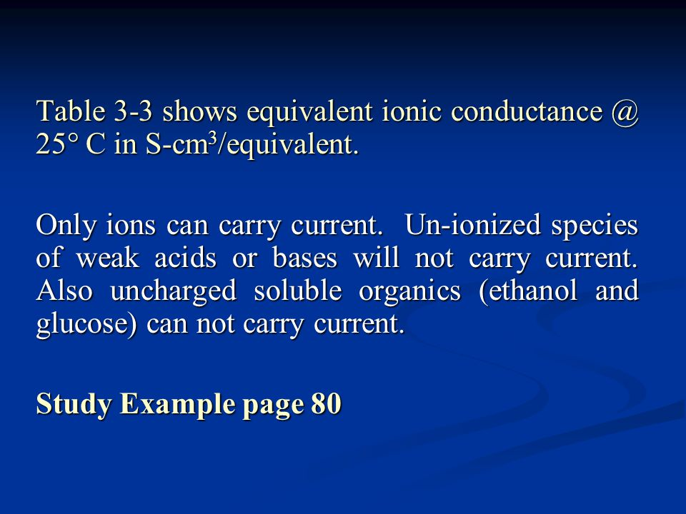 Table 3-3 shows equivalent ionic conductance @ 25 C in S-cm3/equivalent.