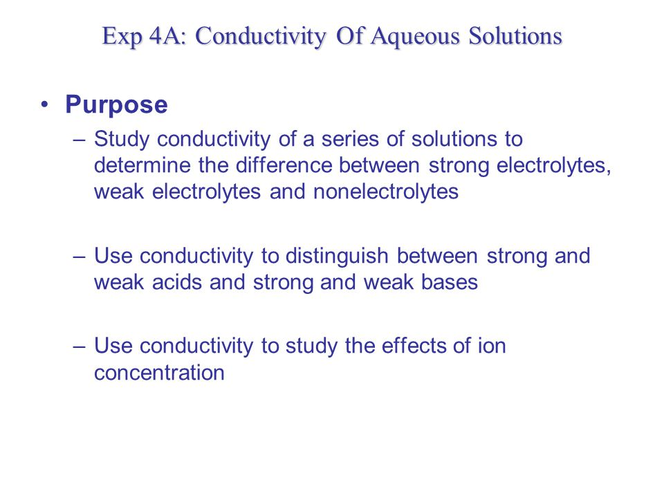 conductivity of aqueous solutions In this experiment, you will investigate some properties of strong electrolytes, weak electrolytes, and nonelectrolytes by observing the behavior of these substances in aqueous solution you will investigate these properties using a conductivity probe when the probe is placed in a solution that.