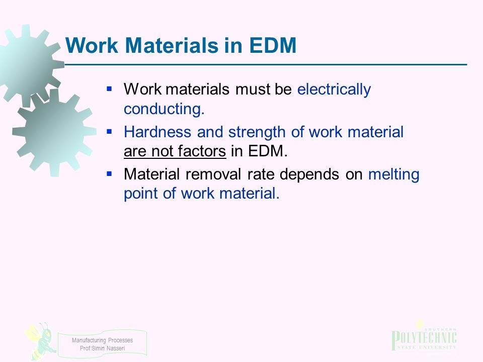 Work Materials in EDM Work materials must be electrically conducting.