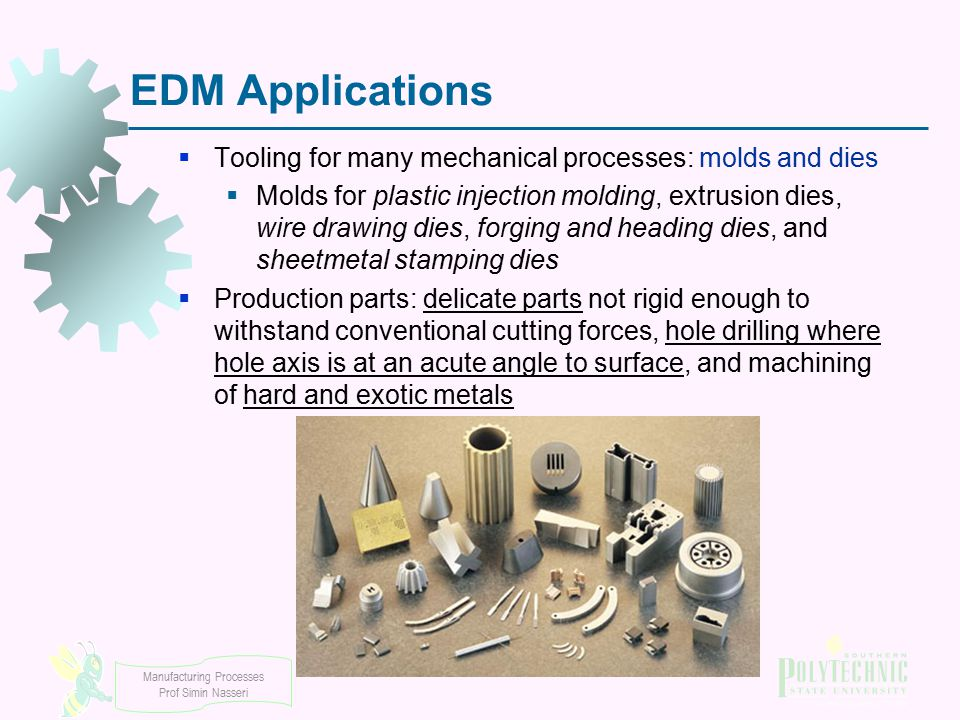 EDM Applications Tooling for many mechanical processes: molds and dies
