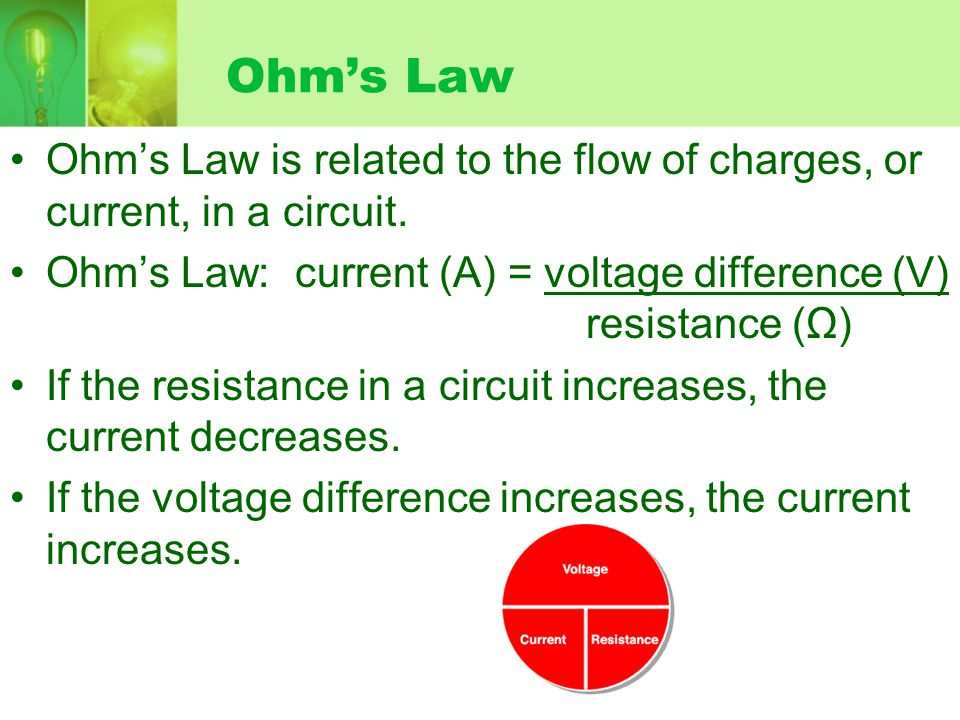 Ohm's Law Ohm's Law is related to the flow of charges, or current, in a circuit.