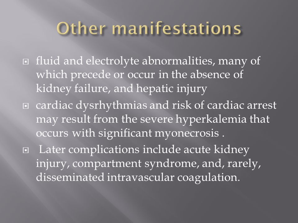 Other manifestations fluid and electrolyte abnormalities, many of which precede or occur in the absence of kidney failure, and hepatic injury.