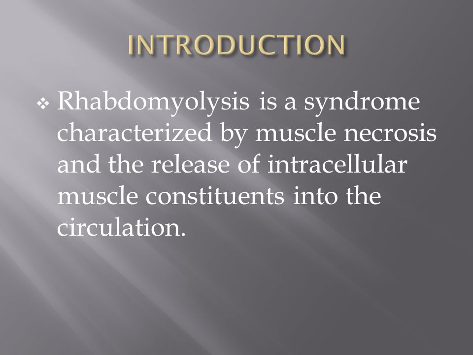 INTRODUCTION Rhabdomyolysis is a syndrome characterized by muscle necrosis and the release of intracellular muscle constituents into the circulation.