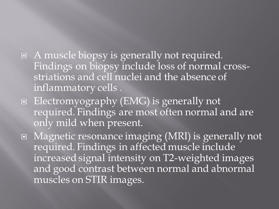 A muscle biopsy is generally not required