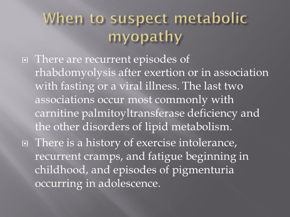 When to suspect metabolic myopathy