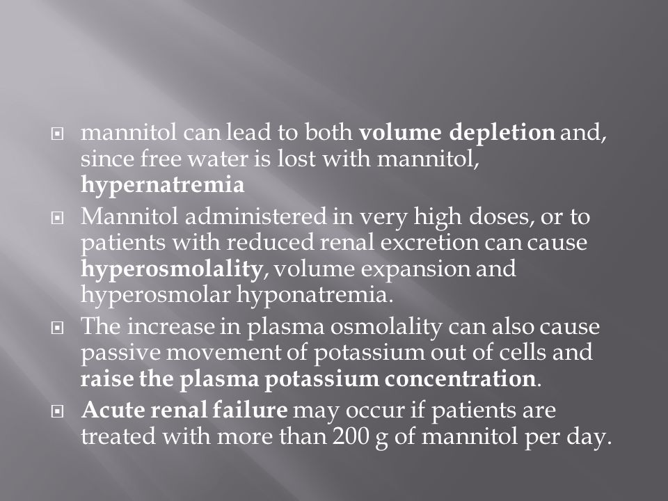 mannitol can lead to both volume depletion and, since free water is lost with mannitol, hypernatremia