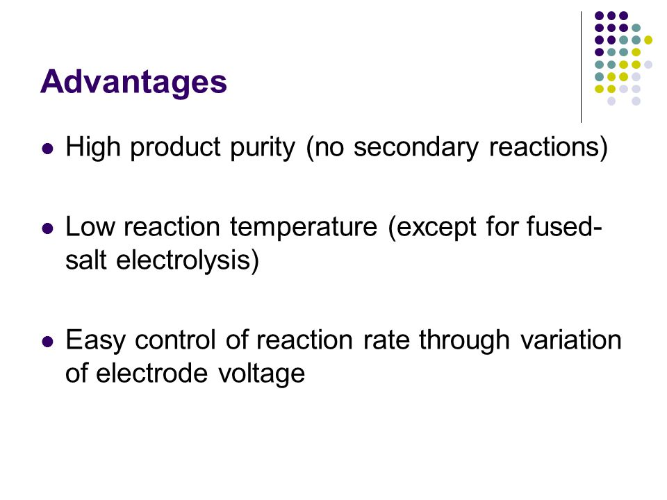 Advantages High product purity (no secondary reactions)