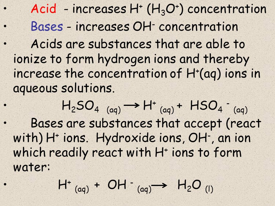 Acid - increases H+ (H3O+) concentration