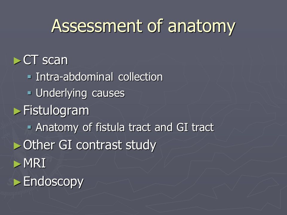 Assessment of anatomy CT scan Fistulogram Other GI contrast study MRI