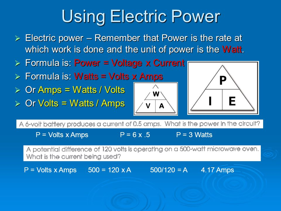 Using Electric Power Electric power – Remember that Power is the rate at which work is done and the unit of power is the Watt.