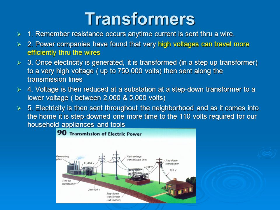 Transformers 1. Remember resistance occurs anytime current is sent thru a wire.