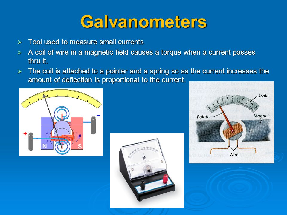 Galvanometers Tool used to measure small currents