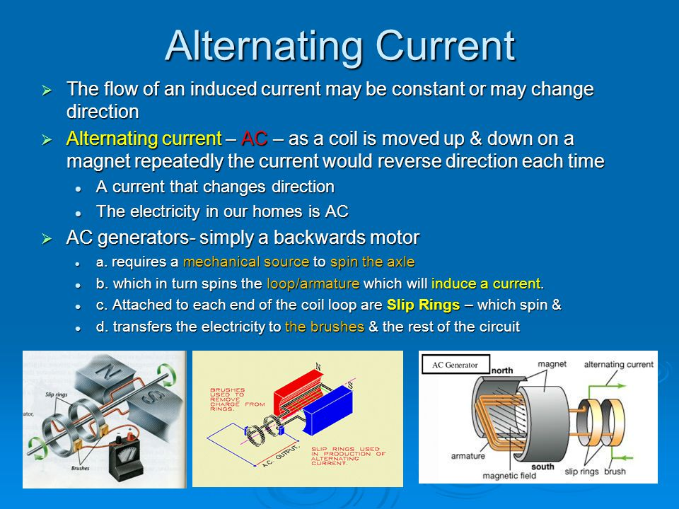 Alternating Current The flow of an induced current may be constant or may change direction.