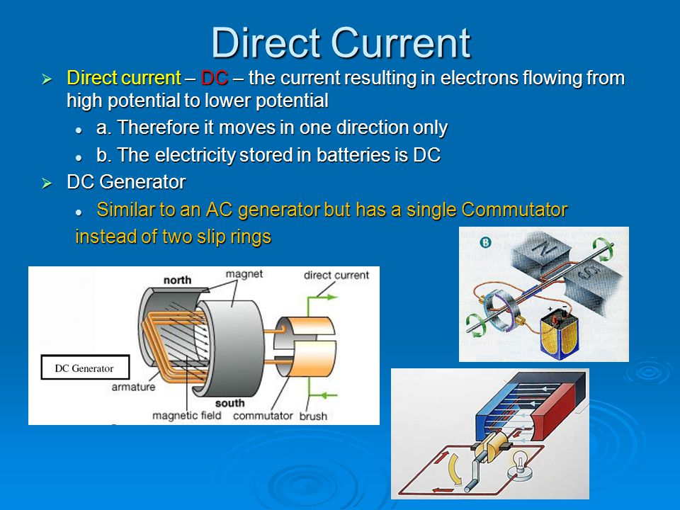 Direct Current Direct current – DC – the current resulting in electrons flowing from high potential to lower potential.