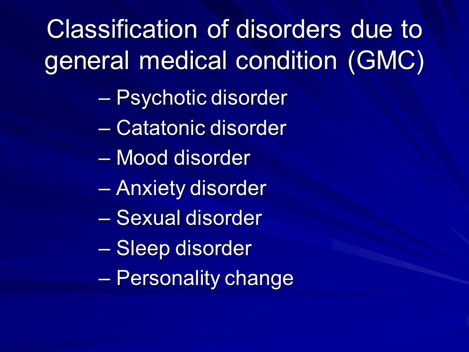 Classification of disorders due to general medical condition (GMC)