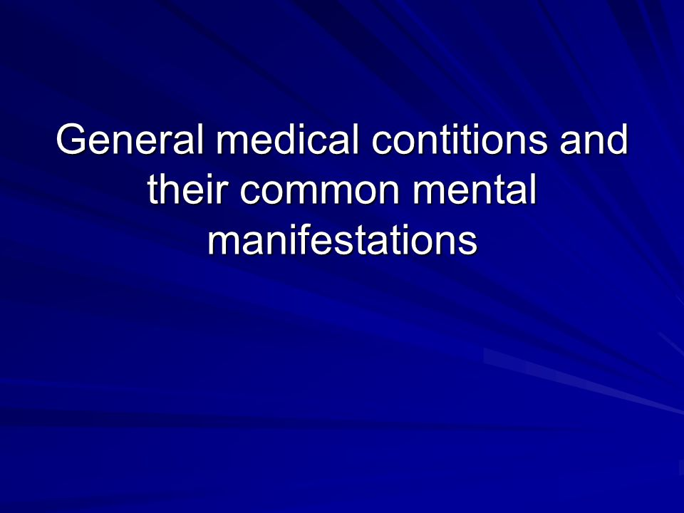 General medical contitions and their common mental manifestations
