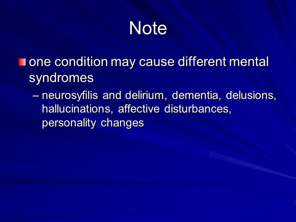 Note one condition may cause different mental syndromes