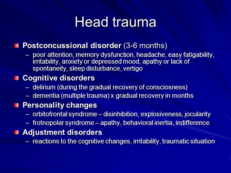 Head trauma Postconcussional disorder (3-6 months) Cognitive disorders