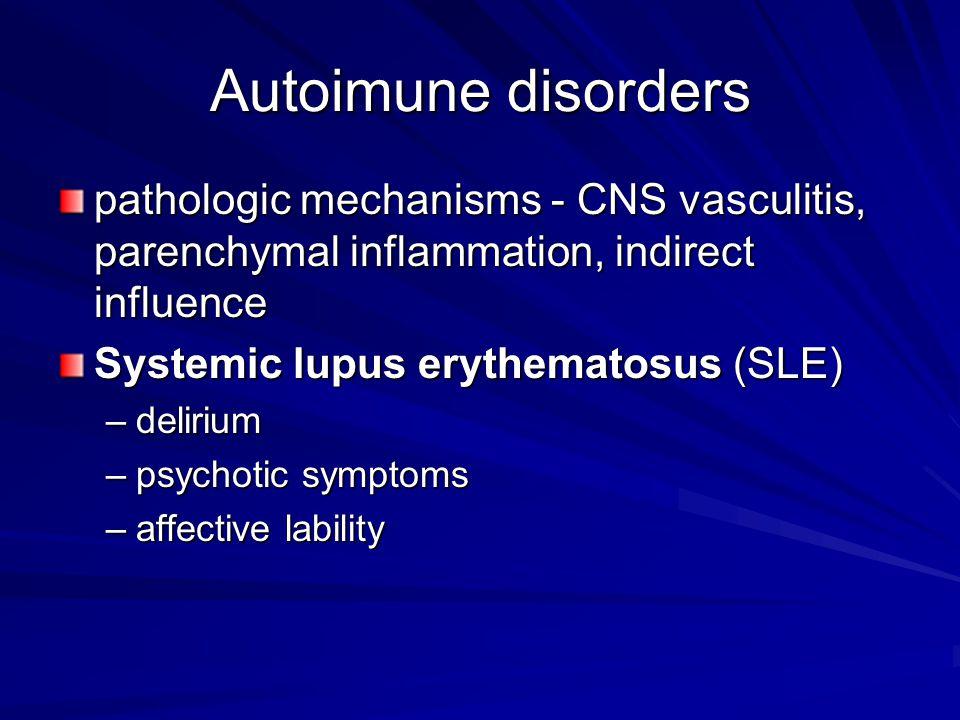 Autoimune disorders pathologic mechanisms - CNS vasculitis, parenchymal inflammation, indirect influence.