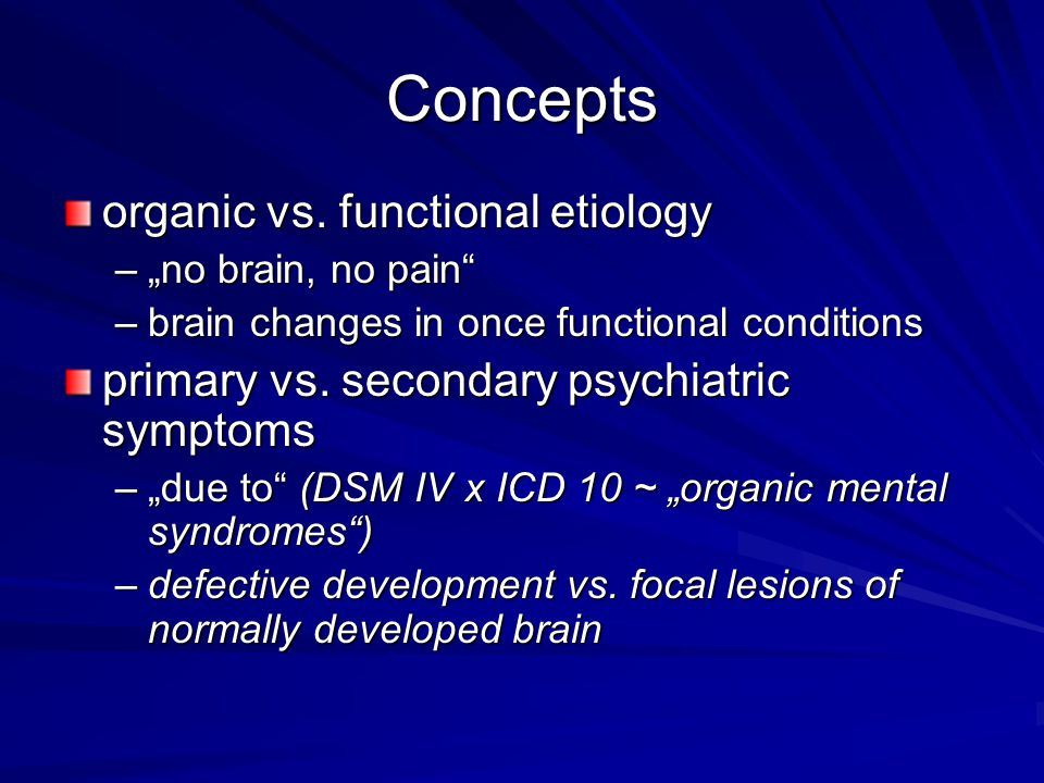 Concepts organic vs. functional etiology