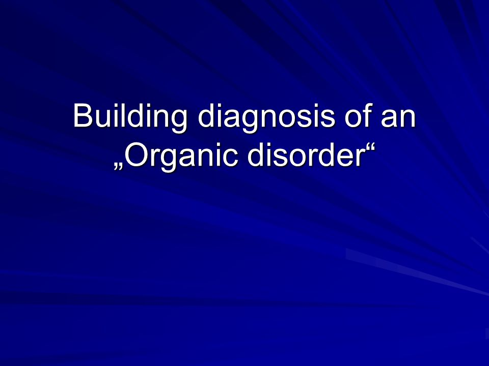 "Building diagnosis of an ""Organic disorder"