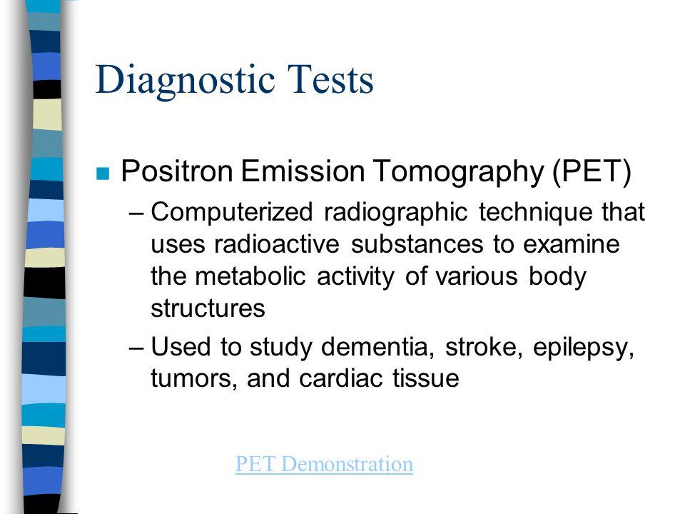 Diagnostic Tests Positron Emission Tomography (PET)