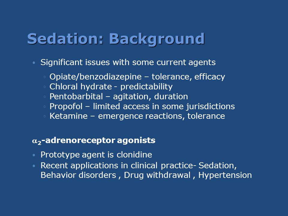 Sedation: Background Significant issues with some current agents