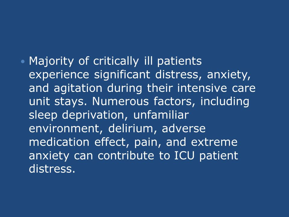 Majority of critically ill patients experience significant distress, anxiety, and agitation during their intensive care unit stays.