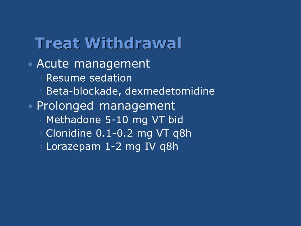 Treat Withdrawal Acute management Prolonged management Resume sedation