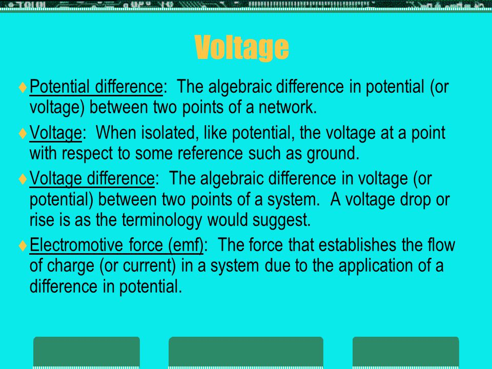 Voltage Potential difference: The algebraic difference in potential (or voltage) between two points of a network.