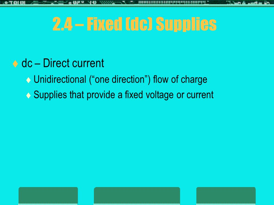 2.4 – Fixed (dc) Supplies dc – Direct current