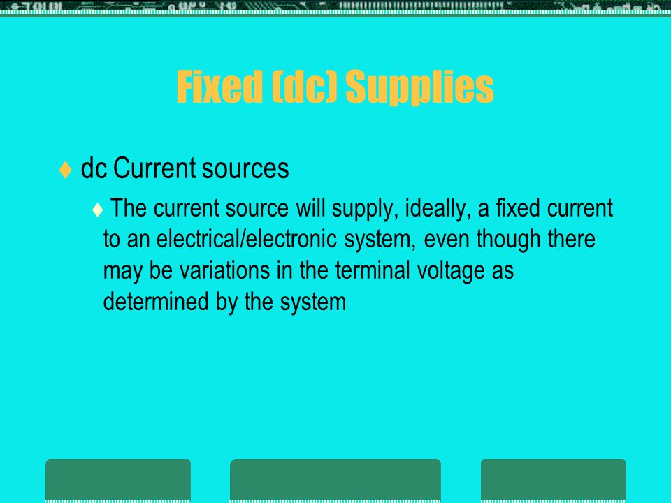 Fixed (dc) Supplies dc Current sources