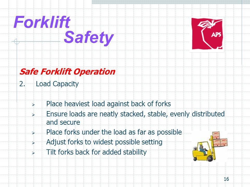 Forklift Safety Safe Forklift Operation 2. Load Capacity