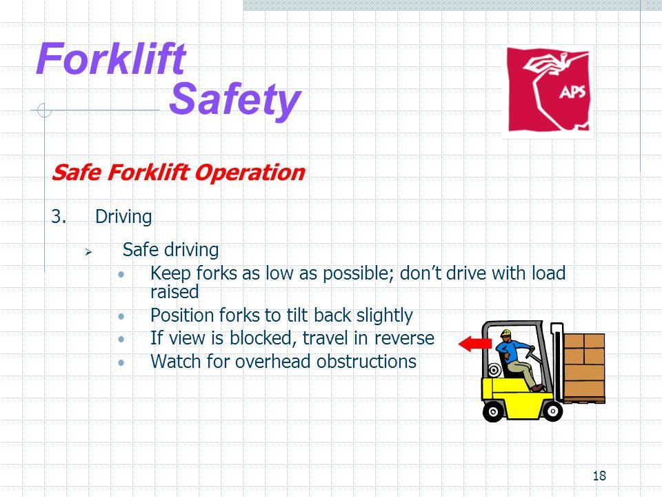 Forklift Safety Safe Forklift Operation 3. Driving Safe driving