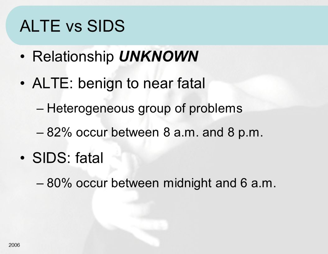 ALTE vs SIDS Relationship UNKNOWN ALTE: benign to near fatal
