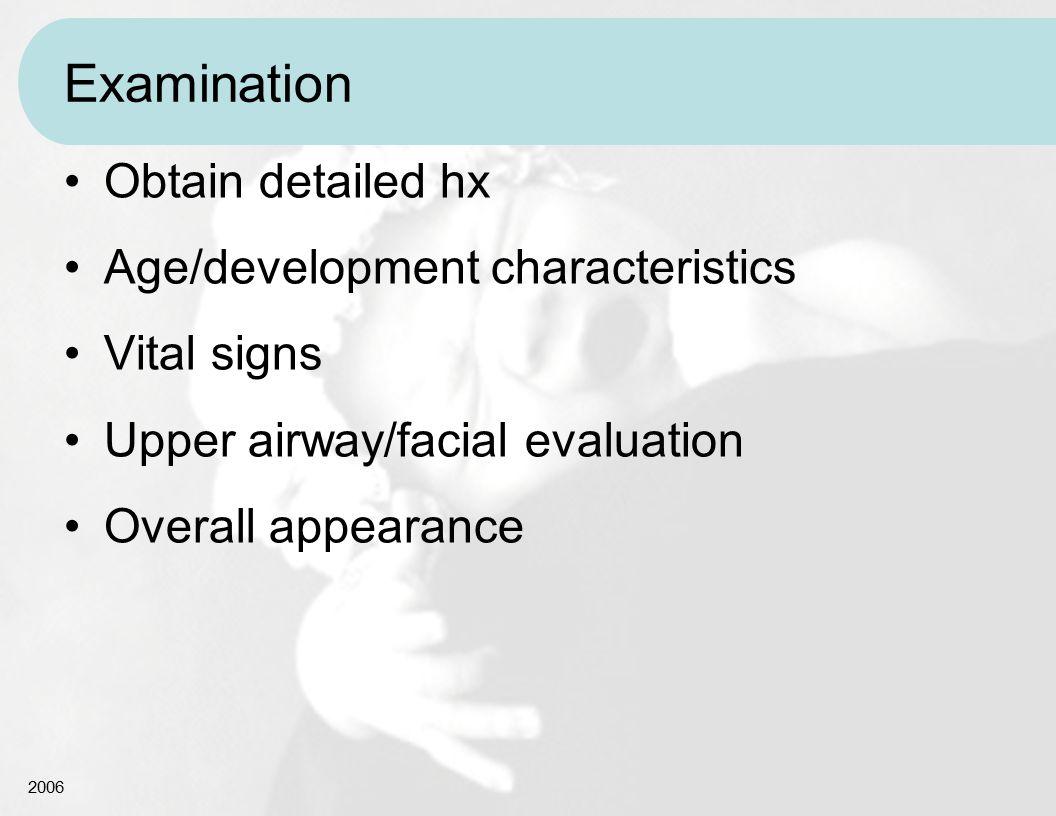 Examination Obtain detailed hx Age/development characteristics