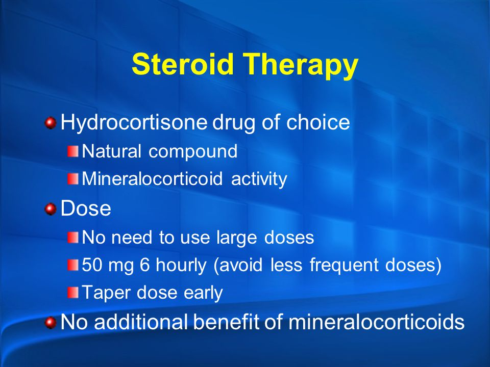 Steroid Therapy Hydrocortisone drug of choice Dose