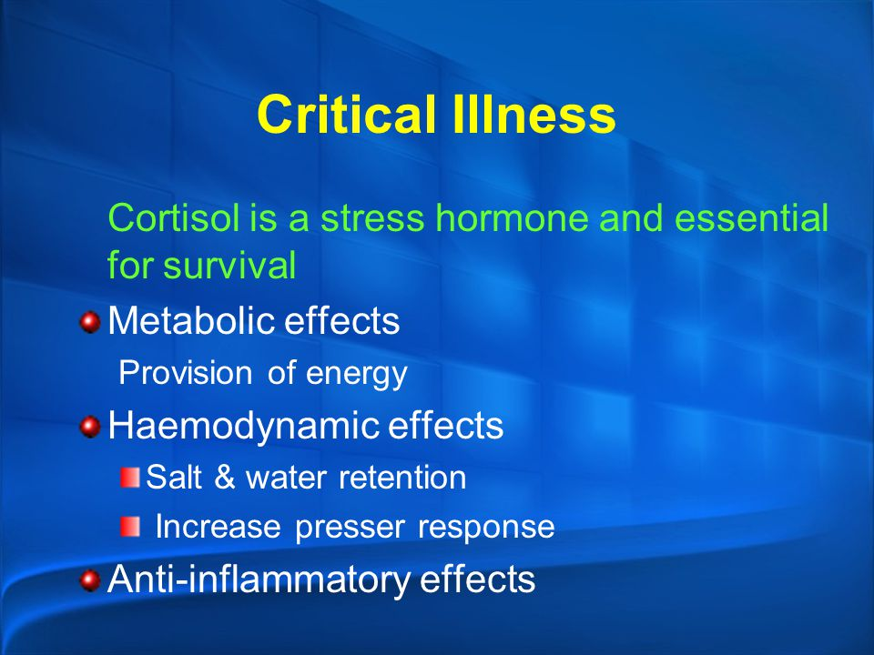 Critical Illness Cortisol is a stress hormone and essential for survival. Metabolic effects. Provision of energy.